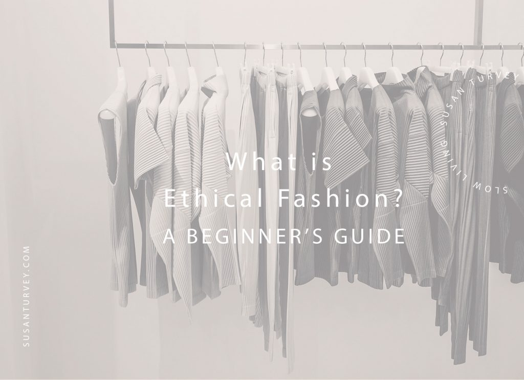 What is Ethical Fashion? A beginner's guide to slow fashion
